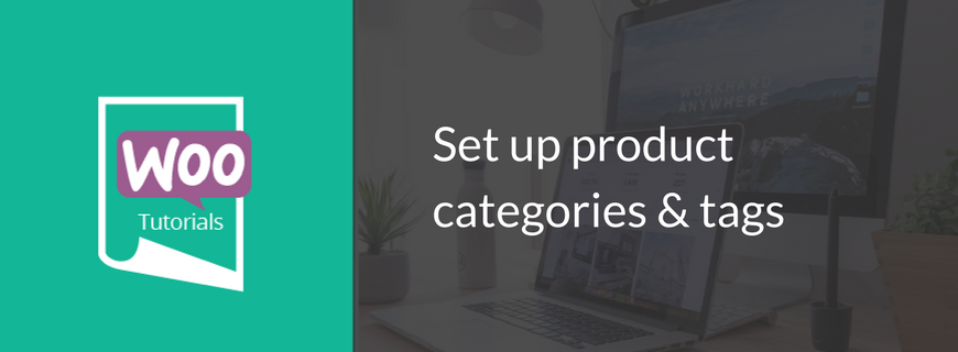 set up product categories and tags in WooCommerce