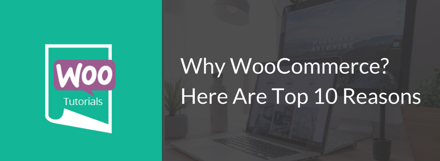 Why WooCommerce
